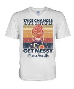 Take chances make mistakes get messy teacher life v-neck