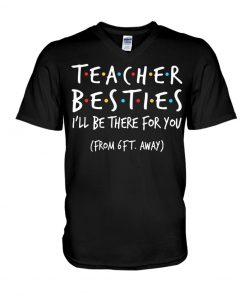 Teacher Besties I'll be there for you from 6ft away V-neck
