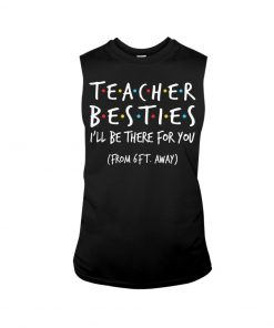 Teacher Besties I'll be there for you from 6ft away tank top