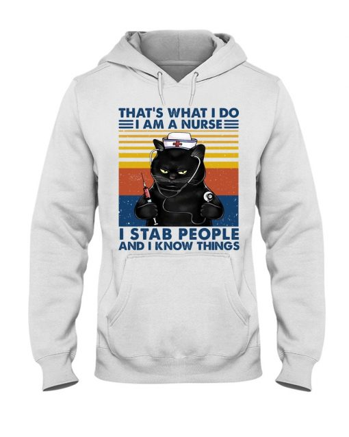 That's what I do I am a Nurse I stab people and I know things Hoodie