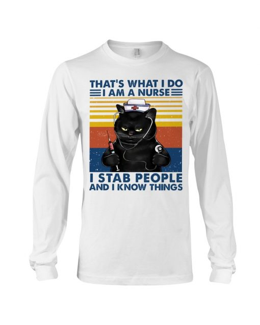 That's what I do I am a Nurse I stab people and I know things Long sleeve