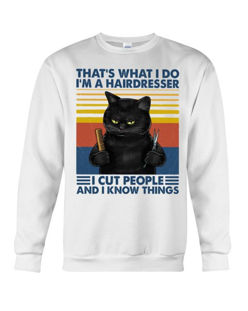 That's what I do I'm a hairdresser I cut people and I know things Cat sweatshirt