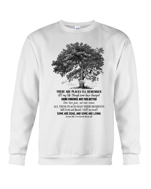 The Beatles – In My Life Lyrics There are places I'll remember All my life, though some have changed Some forever not for better Sweatshirt