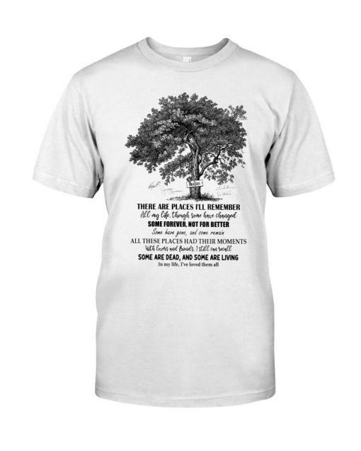 The Beatles – In My Life Lyrics There are places I'll remember All my life, though some have changed Some forever not for better T-shirt