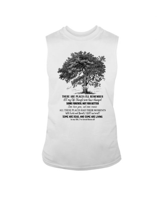 The Beatles – In My Life Lyrics There are places I'll remember All my life, though some have changed Some forever not for better Tank top