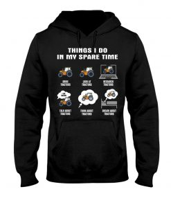 Things I do in my spare time Drive tractors look at tractors hoodie