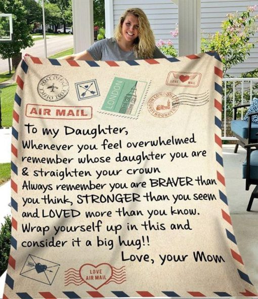 To my daughter Whenever you feel overwhelmed Always remember you are Braver than you think Stronger than you seem fleece blanket