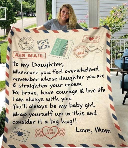 To my daughter Whenever you feel overwhelmed Be brave have courage and love life fleece blanket