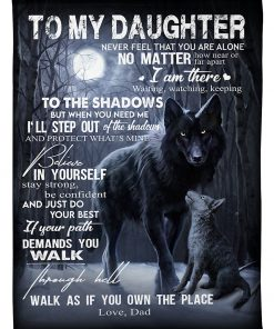 To my daughter never feel that you are alone no matter how near or far apart I am there waiting watching keeping Wolf fleece blanket