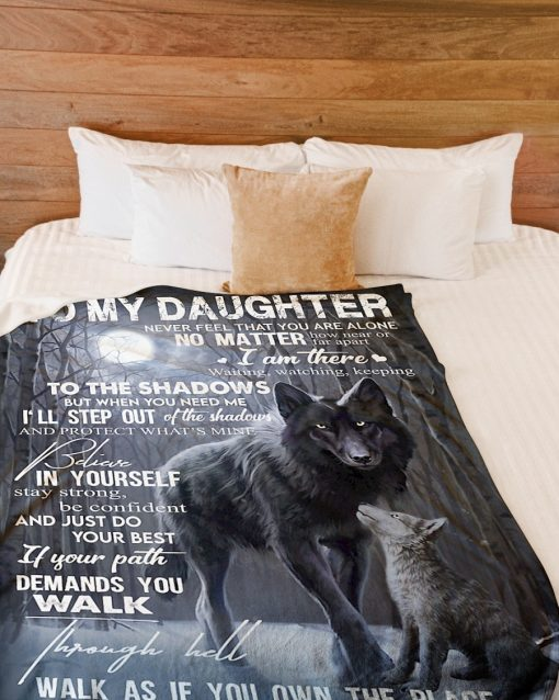 To my daughter never feel that you are alone no matter how near or far apart I am there waiting watching keeping Wolf fleece blanket3