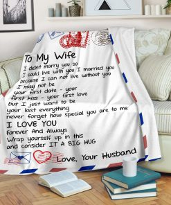 To my wife I didn't marry you so I could live with you I married you I love you fleece blanket