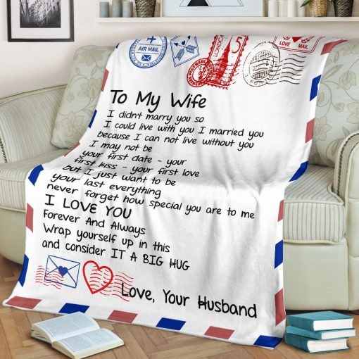 To my wife I didn't marry you so I could live with you I married you I love you fleece blanket1