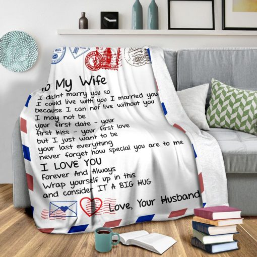 To my wife I didn't marry you so I could live with you I married you I love you fleece blanket3
