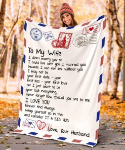 To my wife I didn't marry you so I could live with you I married you I love you fleece blanket4