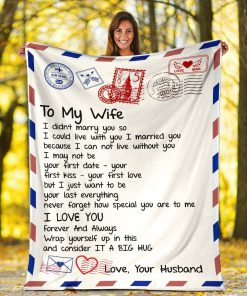 To my wife I didn't marry you so I could live with you I married you I love you fleece blanket5