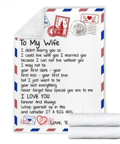 To my wife I didn't marry you so I could live with you I married you I love you fleece blanket7