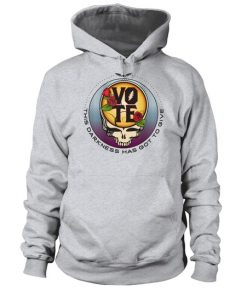 Vote This darkness has got to give Grateful Dead Hoodie