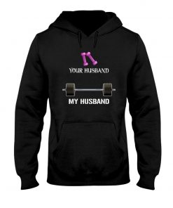 Weight training Your husband My husband hoodie