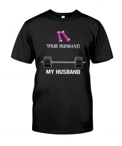 Weight training Your husband My husband shirt