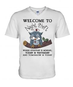 Welcome to night shift where everyday is monday Today is yesterday and tomorrow is today Owl Nurse V-neck