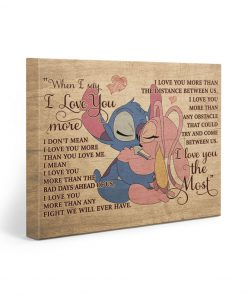When I say I love you more I don't mean I love you more than you love me Stitch and Girlfriend gallery wrapped canvas 1