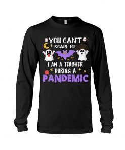 You can't scare me I am a teacher during a pandemic Halloween Long sleeve