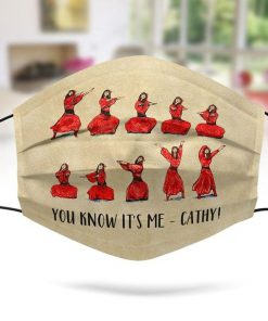 You know it's me Cathy face mask