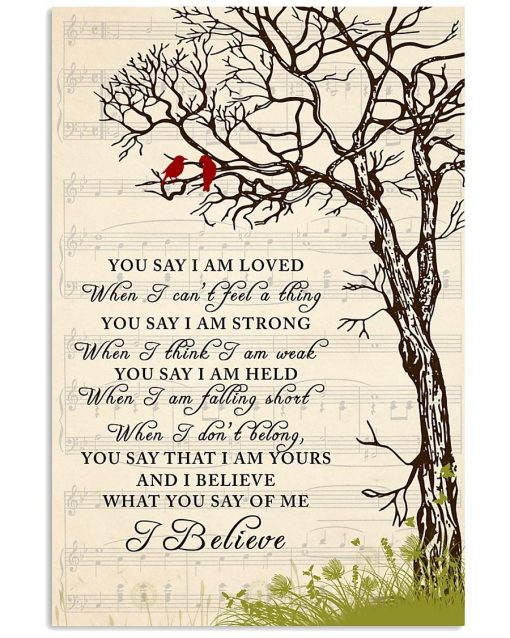 You say I am loved when I can't feel a thing You say I am strong when i think i am weak poster