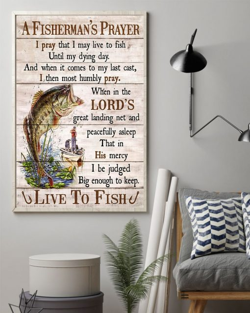 A Fisherman's Prayer I pray that I may live to fish until my dying day And when it comes to my last cast I then most humbly pray poster 2