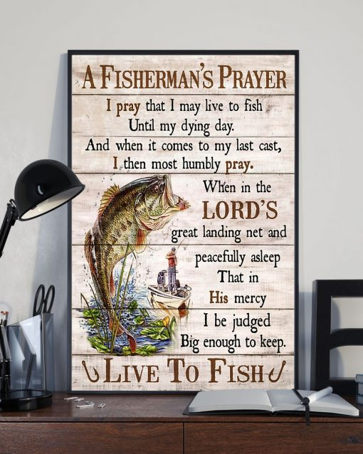 A Fisherman's Prayer I pray that I may live to fish until my dying day And when it comes to my last cast I then most humbly pray poster 3