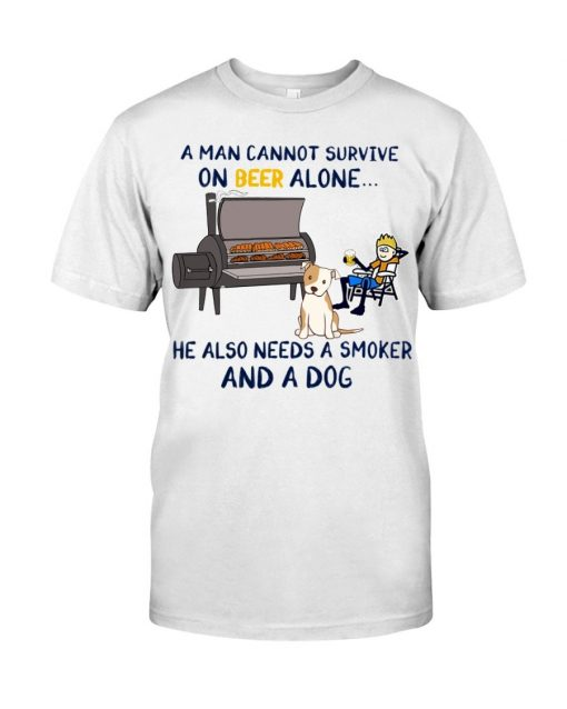 A man cannot survive on beer alone He also needs a smoker and a dog T-shirt