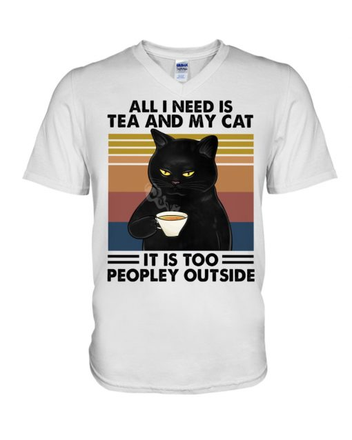 All I need is tea and my cat It is too peopley outside v-neck