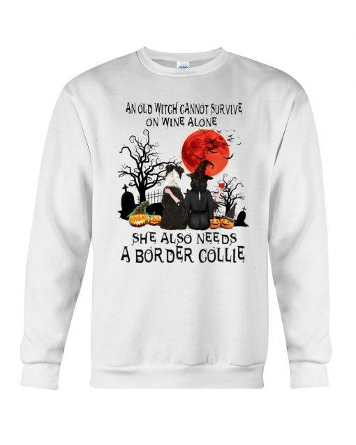 An old witch cannot survive on wine alone She also needs a Border Collie sweatshirt