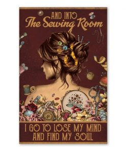 And into the Sewing Room I go to lose my mind and find my soul poster