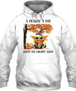 Baby Yoda A dunkin a day Keeps the grumpy away hoodie