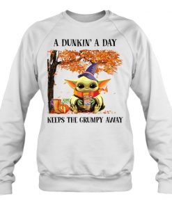 Baby Yoda A dunkin a day Keeps the grumpy away sweatshirt