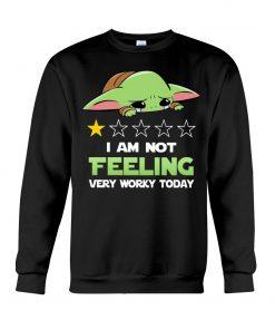 Baby Yoda I'm not feeling very worky today Sweatshirt