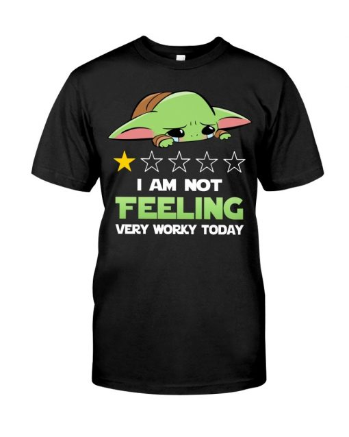 Baby Yoda I'm not feeling very worky today T-shirt