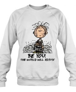 Be You The world will adjust Charlie Brown Peanuts Sweatshirt