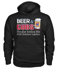 Beer Chicago Cubs The glue holding this 2020 shitshow together hoodie
