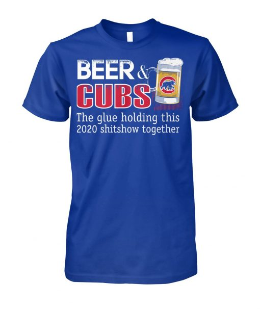 Beer Chicago Cubs The glue holding this 2020 shitshow together shirt
