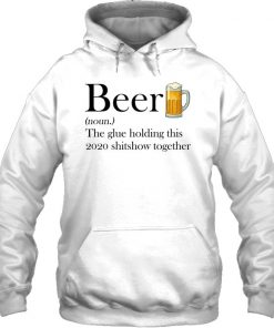 Beer definition The glue holding this 2020 shitshow together Hoodie