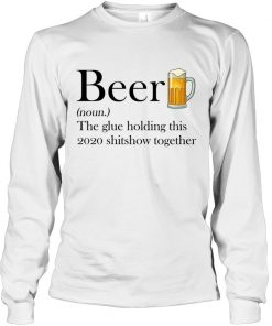 Beer definition The glue holding this 2020 shitshow together Long sleeve