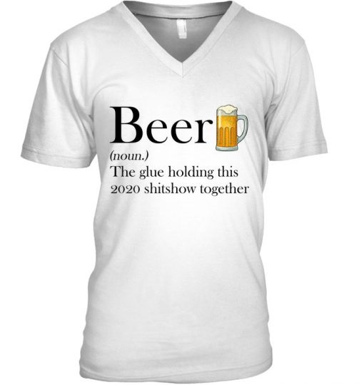 Beer definition The glue holding this 2020 shitshow together V-neck
