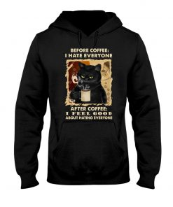 Before coffee I hate everyone after coffee I feel good about hating everyone Cat hoodie
