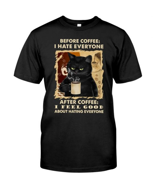 Before coffee I hate everyone after coffee I feel good about hating everyone Cat shirt