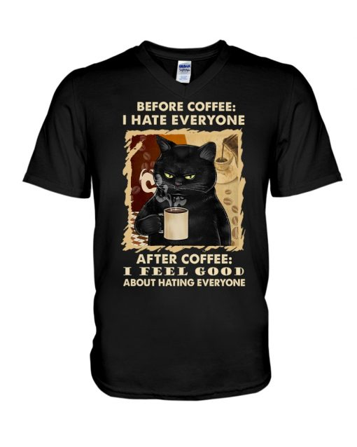 Before coffee I hate everyone after coffee I feel good about hating everyone Cat v-neck