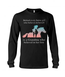 Behind every horse girl who believes in herself is a Grandma who believed in her first long sleeve
