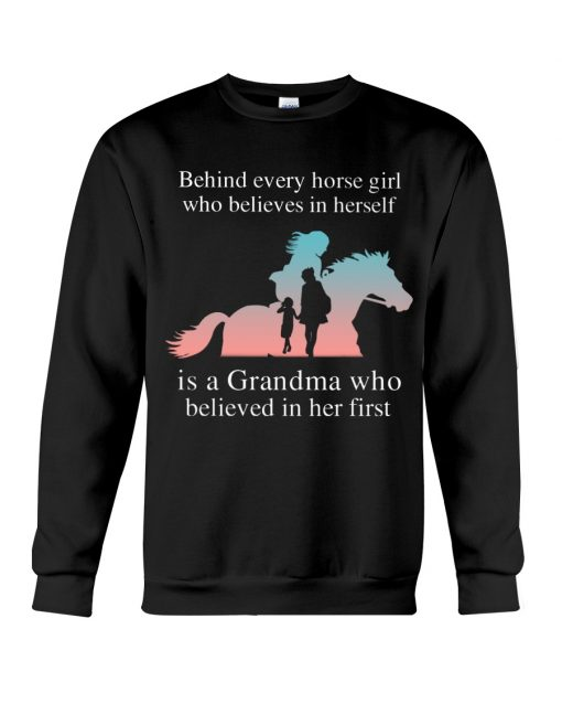 Behind every horse girl who believes in herself is a Grandma who believed in her first sweatshirt