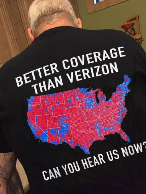 Better coverage than verizon can you hear us now shirt
